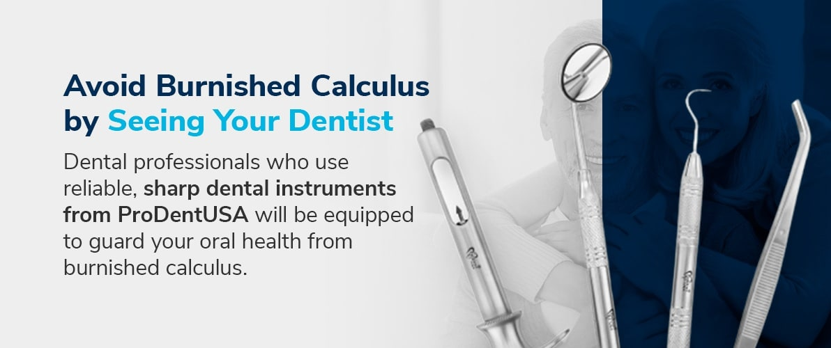 Avoid Burnished Calculus by Seeing Your Dentist