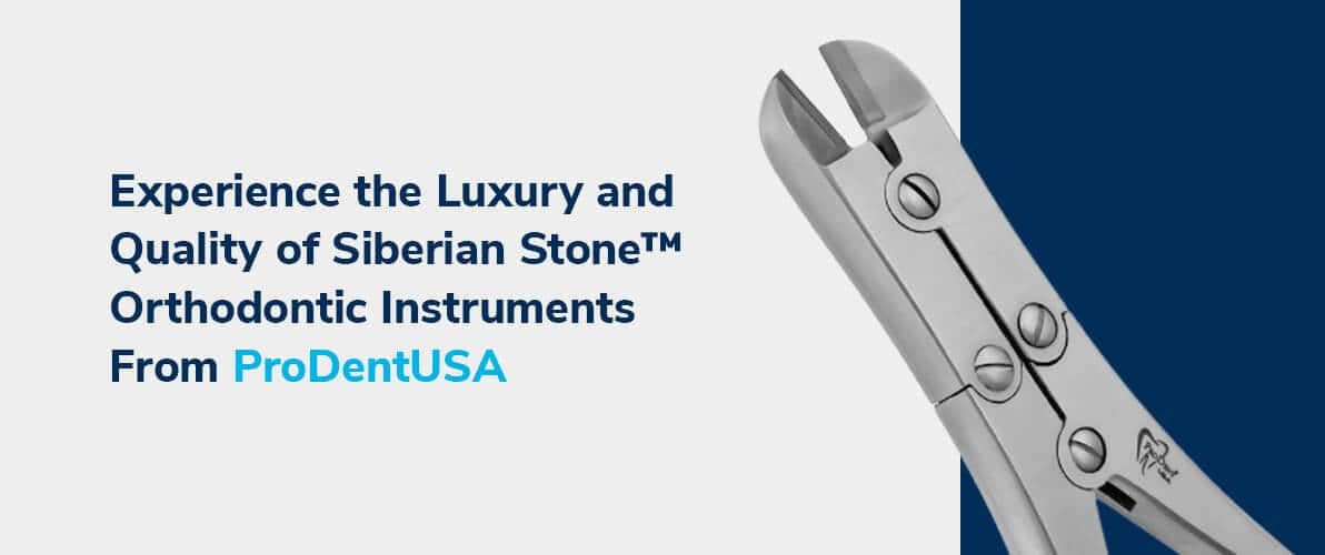 Experience the Luxury and Quality of Siberian Stone™ Orthodontic Instruments From ProDentUSA
